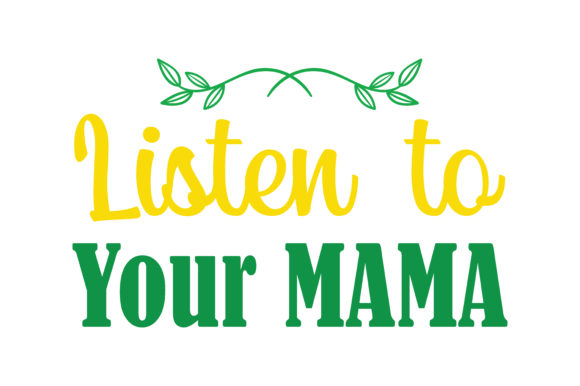 Download Free Listen To Your Mama Quote Svg Cut Graphic By Thelucky Creative for Cricut Explore, Silhouette and other cutting machines.