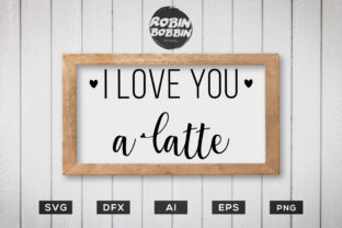 Love You a Latte - Kitchen SVG File Graphic By RobinBobbinDesign