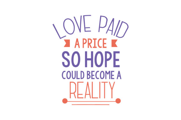 Download Free Love Paid A Price So Hope Could Become A Reality Quote Svg Cut for Cricut Explore, Silhouette and other cutting machines.