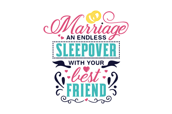 Download Free Marriage An Endless Sleepover With Your Best Friend Svg Cut for Cricut Explore, Silhouette and other cutting machines.
