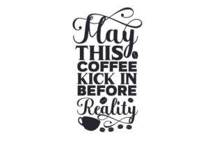 May This Coffee Kick in Before Reality Craft Design By Creative Fabrica Crafts
