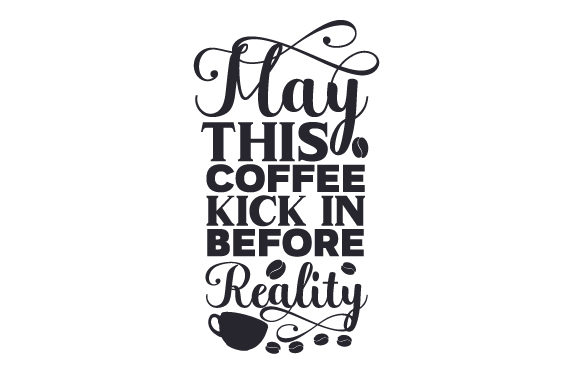 May This Coffee Kick in Before Reality Cups & Mugs Craft Cut File By Creative Fabrica Crafts