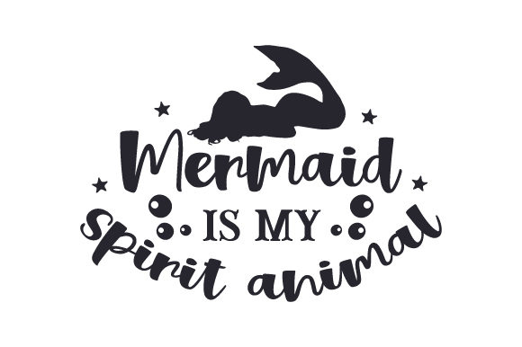 Mermaid is My Spirit Animal Fairy tales Craft Cut File By Creative Fabrica Crafts