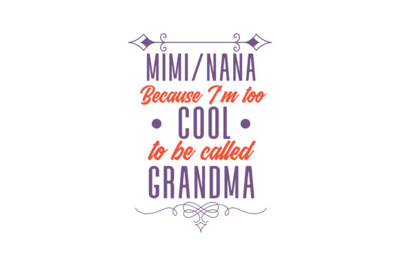 Download Free Mimi Nana Because I M Too Cool To Be Called Grandma Quote Svg for Cricut Explore, Silhouette and other cutting machines.