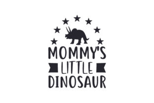 Mommy's Little Dinosaur Dinosaurs Craft Cut File By Creative Fabrica Crafts