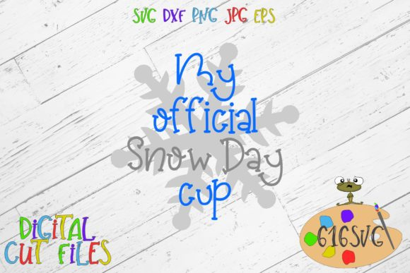 My Official Snow Day Cup SVG Graphic Crafts By 616SVG