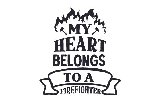 My Heart Belongs to a Firefighter Fire & Police Craft Cut File By Creative Fabrica Crafts
