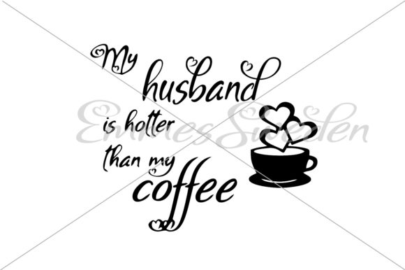 Download Free My Husband Is Hotter Than My Coffee Svg Graphic By Emmessweden for Cricut Explore, Silhouette and other cutting machines.