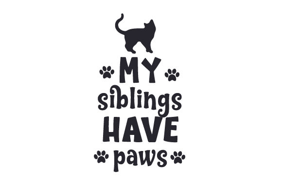 Download Free My Siblings Have Paws Svg Cut File By Creative Fabrica Crafts for Cricut Explore, Silhouette and other cutting machines.