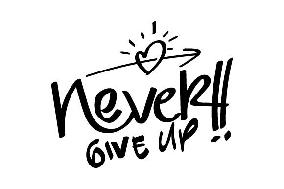 Download Free Never Give Up Graphic By Xtragraph Creative Fabrica for Cricut Explore, Silhouette and other cutting machines.