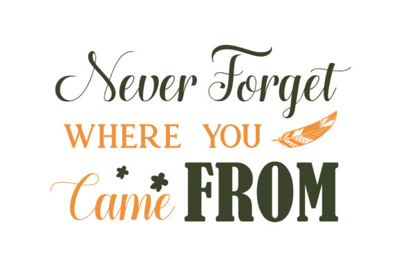 Download Free Never Forget Where You Came From Quote Svg Cut Graphic By for Cricut Explore, Silhouette and other cutting machines.