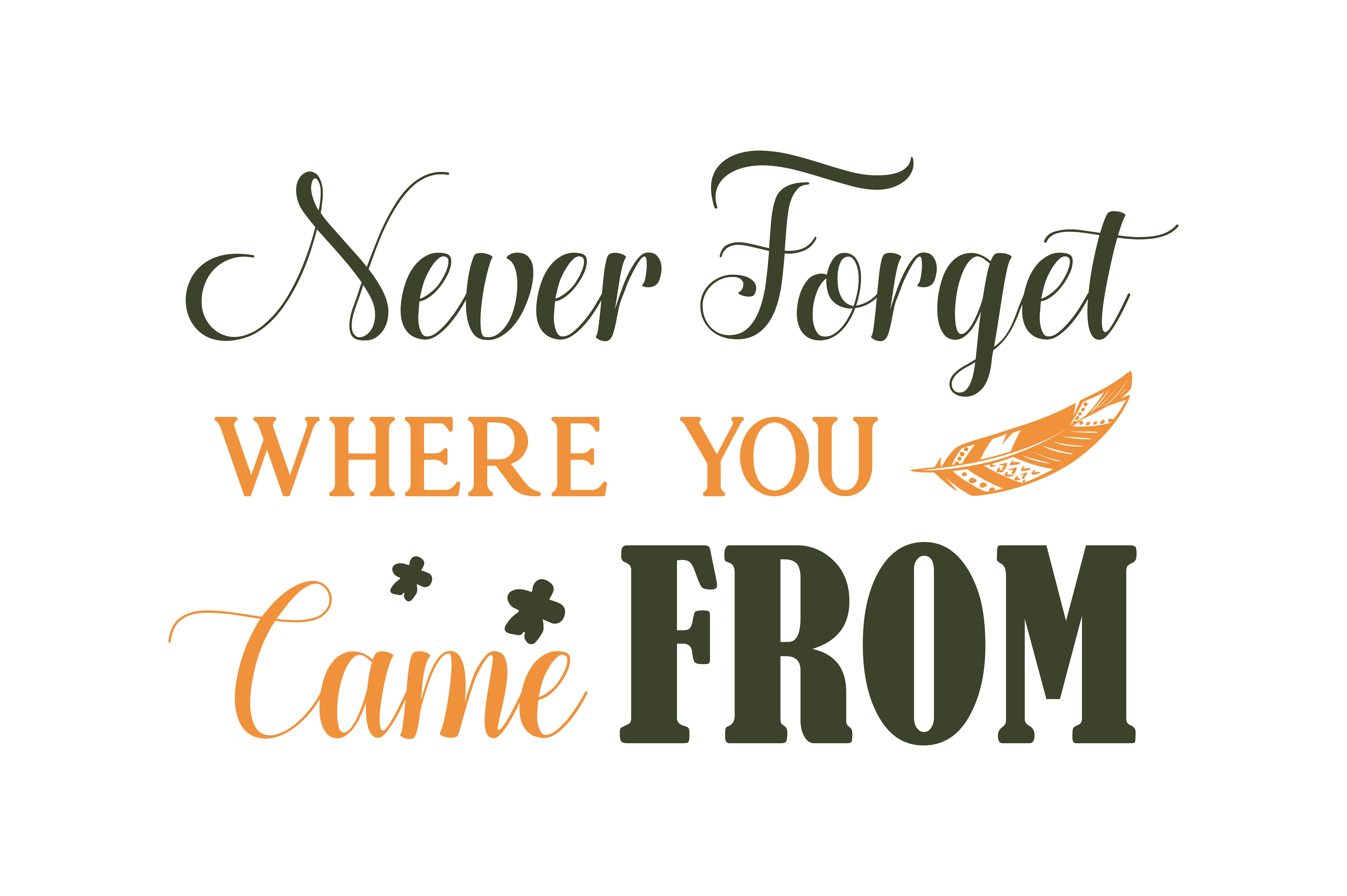 Never Forget Where You Came From Quote Svg Cut Graphic By Thelucky Creative Fabrica