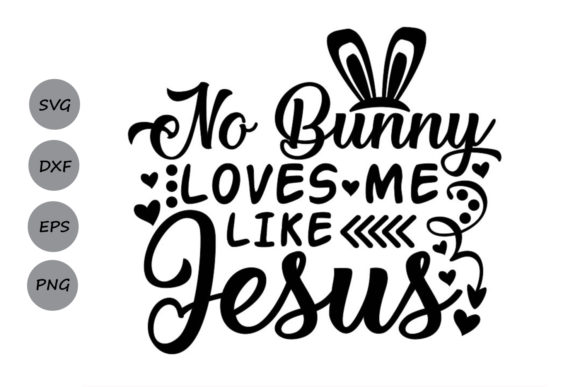 Download Free No Bunny Loves Me Like Jesus Svg Grafico Por Cosmosfineart SVG Cut Files