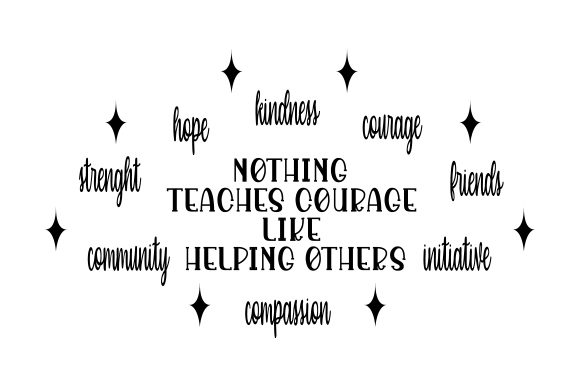 Download Free Nothing Teaches Courage Like Helping Others Svg Cut File By for Cricut Explore, Silhouette and other cutting machines.
