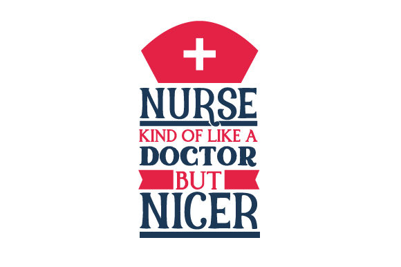 Download Free Nurse Kind Of Like A Doctor But Nicer Svg Cut File By for Cricut Explore, Silhouette and other cutting machines.