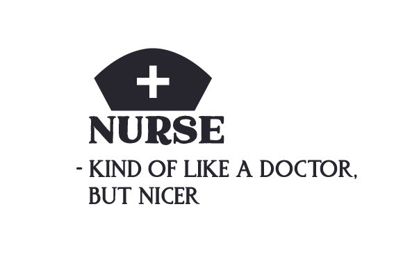 Nurse - Kind of Like a Doctor, but Nicer Medical Craft Cut File By Creative Fabrica Crafts