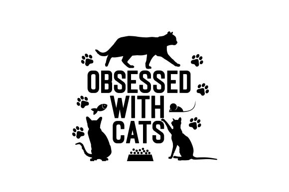 Obsessed with Cats Quotes Craft Cut File By Creative Fabrica Crafts