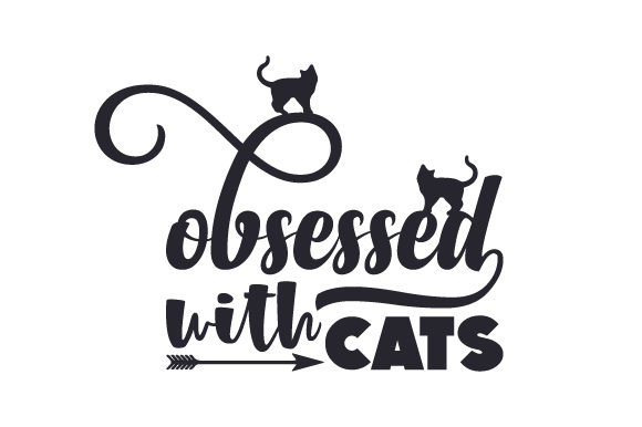 Obsessed with Cats Quotes Craft Cut File By Creative Fabrica Crafts - Image 1