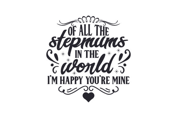 Download Free Of All The Stepmums In The World I M Happy You Re Mine Svg Cut for Cricut Explore, Silhouette and other cutting machines.