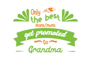 Download Free Only The Best Moms Mums Get Promoted To Grandma Quote Svg Cut for Cricut Explore, Silhouette and other cutting machines.