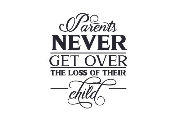 Parents Never Get over the Loss of Their Child Quotes Craft Cut File By Creative Fabrica Crafts - Image 1