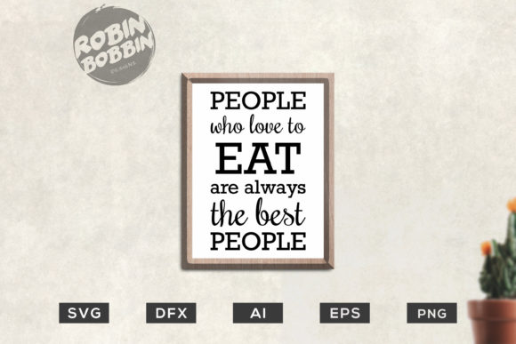 Print on Demand: People Who Love to Eat Are Always the Best People - Kitchen SVG Graphic Crafts By RobinBobbinDesign