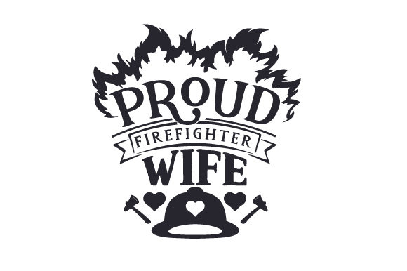Proud Firefighter Wife Fire & Police Craft Cut File By Creative Fabrica Crafts
