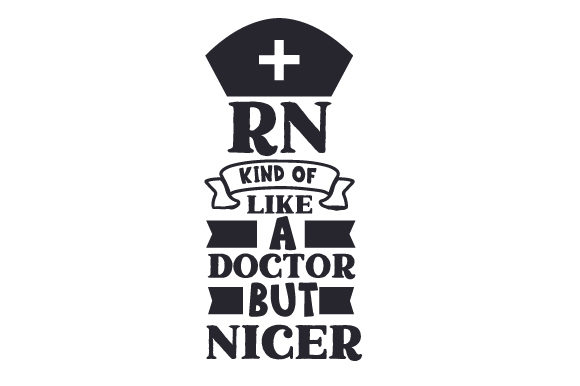 RN - Kind of Like a Doctor, but Nicer Medical Craft Cut File By Creative Fabrica Crafts