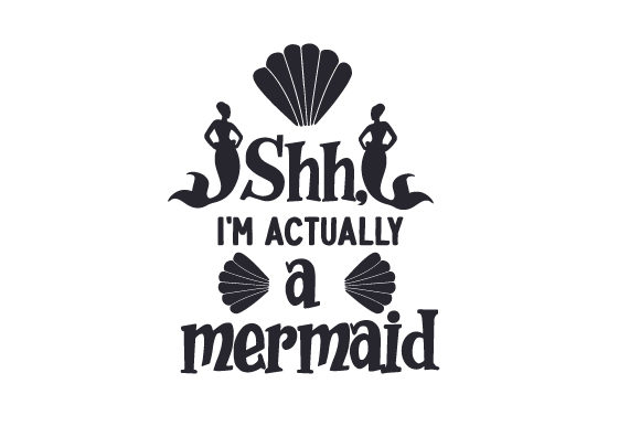 Shh, I'm Actually a Mermaid! Fairy tales Craft Cut File By Creative Fabrica Crafts - Image 1