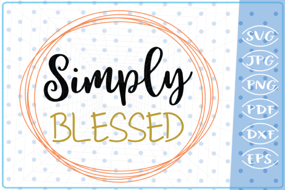 Download Free Simply Blessed Graphic By Cute Graphic Creative Fabrica for Cricut Explore, Silhouette and other cutting machines.