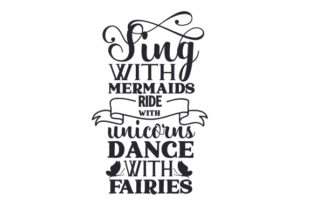 Sing with Mermaids, Ride with Unicorns, Dance with Fairies Fairy tales Craft Cut File By Creative Fabrica Crafts