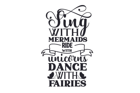 Sing with Mermaids, Ride with Unicorns, Dance with Fairies Fairy tales Craft Cut File By Creative Fabrica Crafts - Image 1
