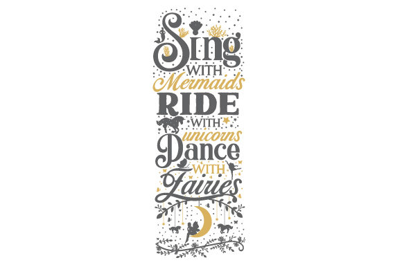 Download Free Sing With Mermaids Ride With Unicorns Dance With Fairies Svg for Cricut Explore, Silhouette and other cutting machines.