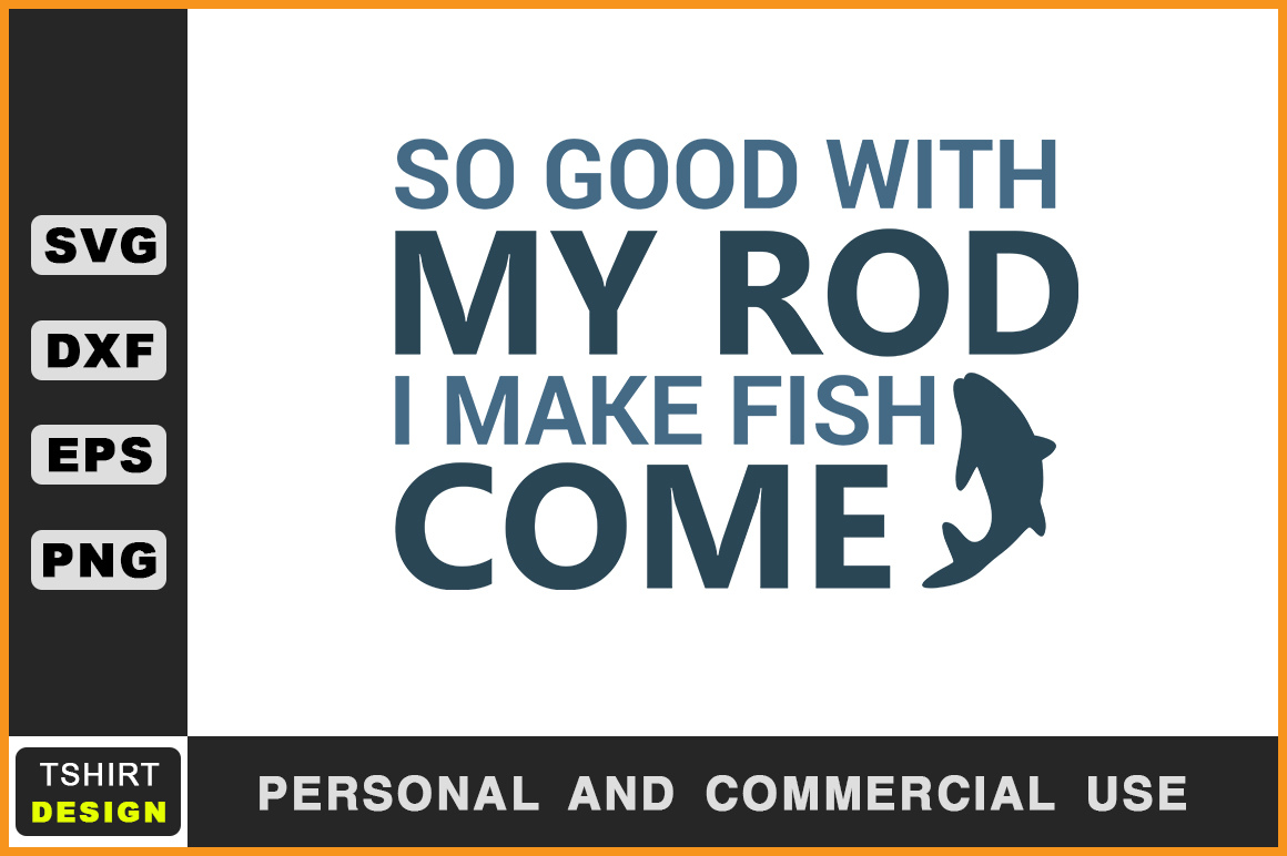 Download Free So Good With My Rod I Make Fish Come Graphic By Handmade Studio Creative Fabrica for Cricut Explore, Silhouette and other cutting machines.