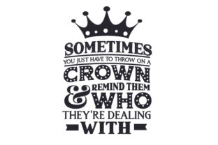 Sometimes You Just Have to Throw on a Crown & Remind Them Who They're Dealing with Kids Craft Cut File By Creative Fabrica Crafts 2