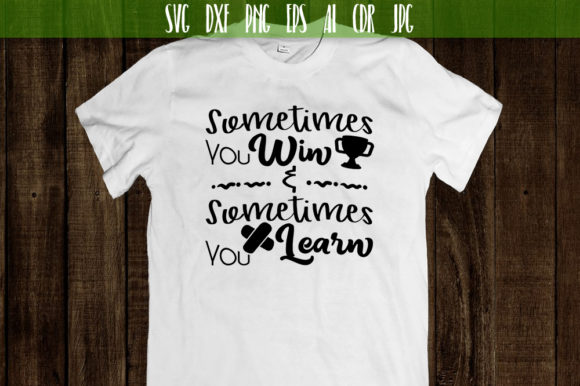 Download Free Sometimes You Win Sometimes You Learn Graphic By Vector City for Cricut Explore, Silhouette and other cutting machines.