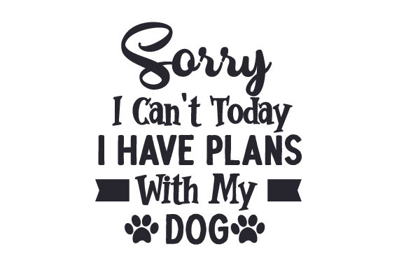 Download Free Sorry I Can T Today I Have Plans With My Dog Svg Cut File By for Cricut Explore, Silhouette and other cutting machines.