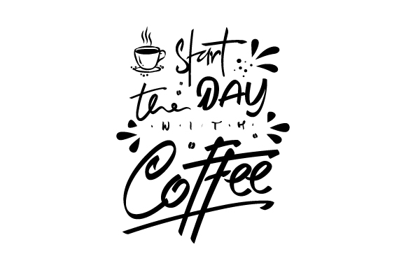 Download Free Start The Day With Coffee Graphic By Xtragraph Creative Fabrica for Cricut Explore, Silhouette and other cutting machines.