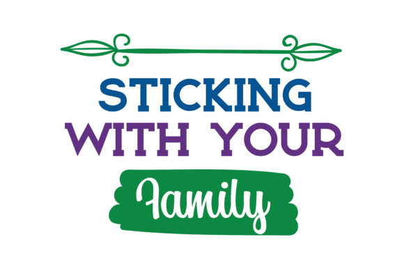 Print on Demand: Sticking with Your Family Quote SVG Cut Graphic Crafts By TheLucky