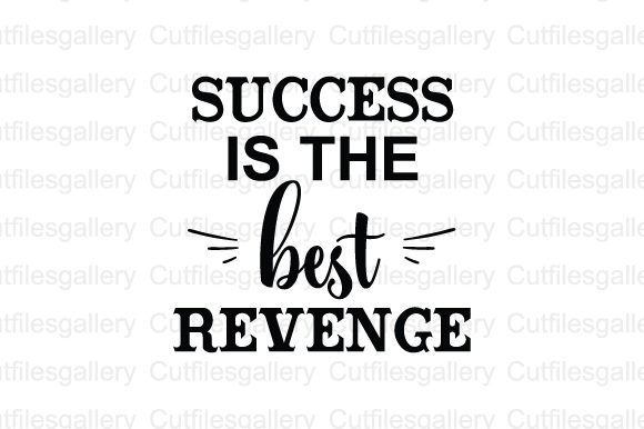 Success Is The Best Revenge Svg Graphic By Cutfilesgallery