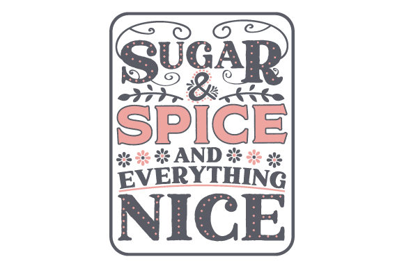 Sugar and Spice and Everything Nice Kids Craft Cut File By Creative Fabrica Crafts - Image 1