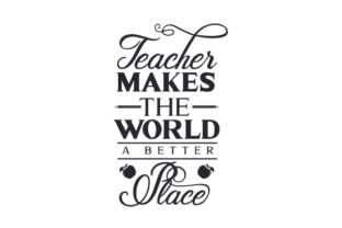 Teacher Makes the World a Better Place Quotes Craft Cut File By Creative Fabrica Crafts