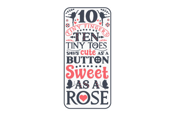 Ten Tiny Fingers, Ten Tiny Toes, She's Cute As a Button, Sweet As a Rose Craft Design By Creative Fabrica Crafts Image 1