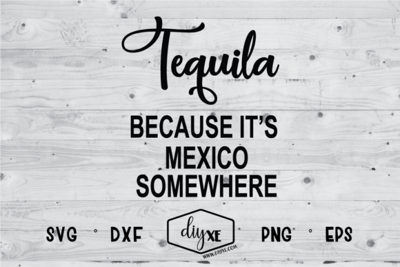 Tequila Because It's Mexico Somewhere Graphic Crafts By Sheryl Holst
