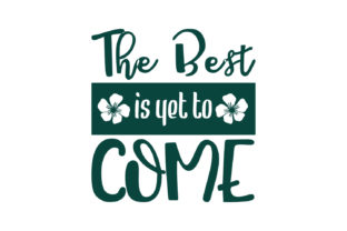 Download Free The Best Is Yet To Come Quote Svg Cut Graphic By Yuhana Purwanti for Cricut Explore, Silhouette and other cutting machines.
