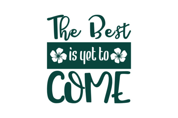 The Best Is Yet To Come Quote Svg Cut Graphic By Yuhana Purwanti