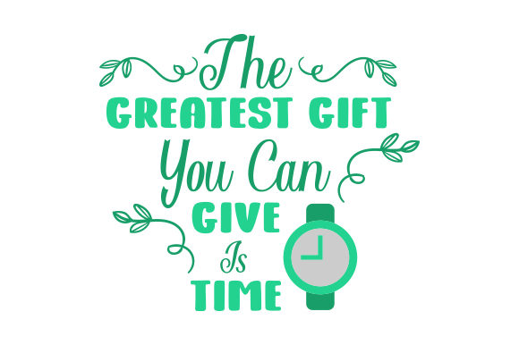 Download Free The Greatest Gift You Can Give Is Time Svg Cut File By Creative for Cricut Explore, Silhouette and other cutting machines.
