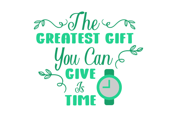 The Greatest Gift You Can Give Is Time Svg Cut File By Creative