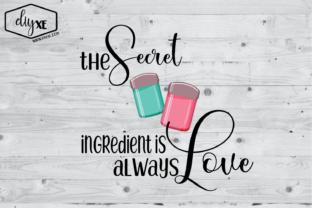 Download Free The Secret Ingredient Is Always Love Graphic By Sheryl Holst for Cricut Explore, Silhouette and other cutting machines.