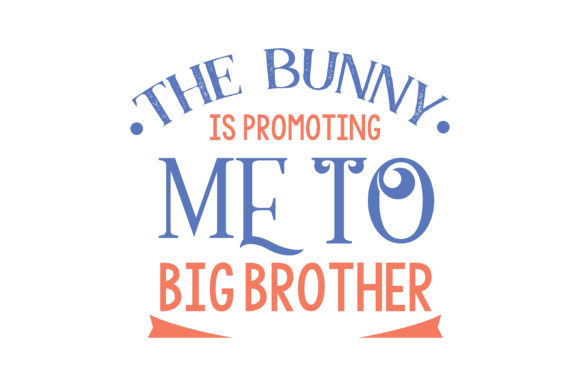 Download Free The Bunny Is Promoting Me To Big Brother Quote Svg Cut Graphic for Cricut Explore, Silhouette and other cutting machines.